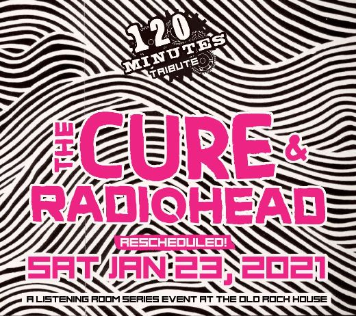 More Info for 120 MINUTES - TRIBUTE TO THE CURE & RADIOHEAD (RESCHEDULED)