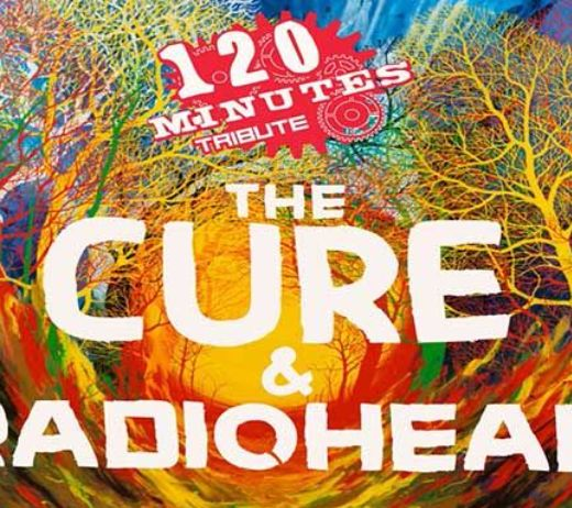 More Info for 120 MINUTES - TRIBUTE TO THE CURE & RADIOHEAD (POSTPONED)