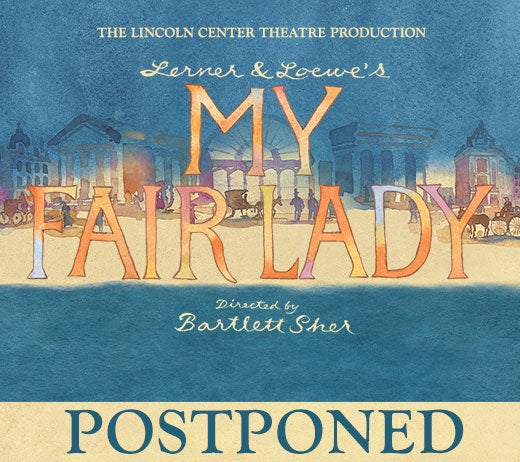 More Info for My Fair Lady (POSTPONED)